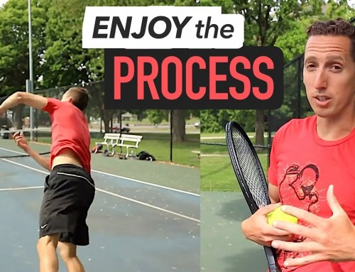 Enjoy the PROCESS… (tennis mindset)