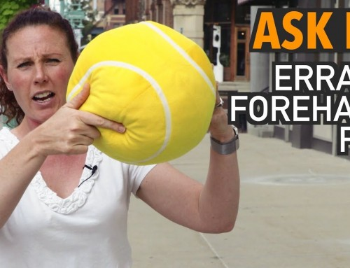 Ask ET: Erratic Forehand FIX?